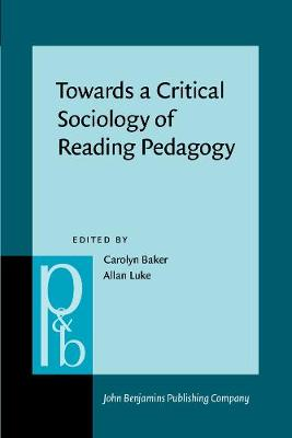 Towards a Critical Sociology of Reading Pedagogy: Papers of the XII World Congress on Reading