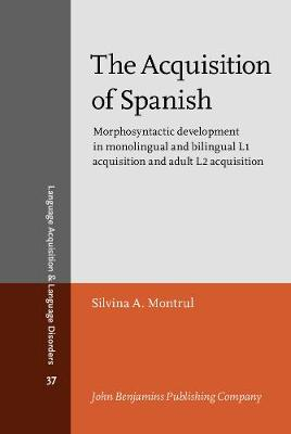 The Acquisition of Spanish: Morphosyntactic development in monolingual and bilingual L1 acquisition and adult L2 acquisition