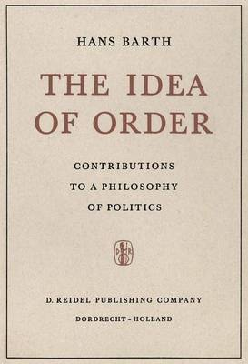 The Idea of Order: Contributions to a Philosophy of Politics