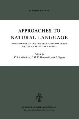 Approaches to Natural Language: Proceedings of the 1970 Stanford Workshop on Grammar and Semantics