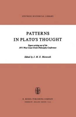 Patterns in Plato's Thought: Papers arising out of the 1971 West Coast Greek Philosophy Conference