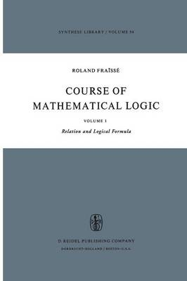 Course of Mathematical Logic: Volume I Relation and Logical Formula