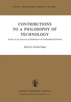 Contributions to a Philosophy of Technology: Studies in the Structure of Thinking in the Technological Sciences