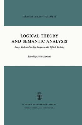 Logical Theory and Semantic Analysis: Essays Dedicated to STIG KANGER on His Fiftieth Birthday