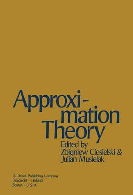 Approximation Theory: Proceedings of the Conference Jointly Organized by the Mathematical Institute of the Polish Academy of Sciences and the Institute of Mathematics of the Adam Mickiewicz University Held in Pozna?, 22-26 August, 1972