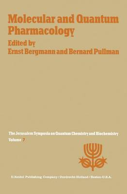 Molecular and Quantum Pharmacology: Proceedings of the Seventh Jerusalem Symposium on Quantum Chemistry and Biochemistry Held in Jerusalem, March 31st-April 4th, 1974