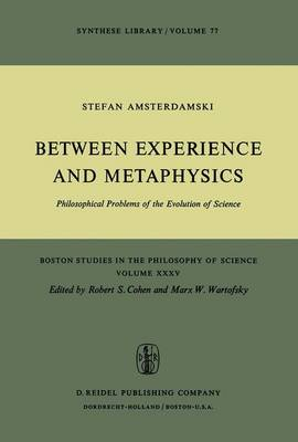 Between Experience and Metaphysics: Philosophical Problems of the Evolution of Science