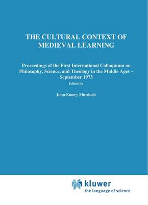 The Cultural Context of Medieval Learning: Proceedings of the First International Colloquium on Philosophy, Science, and Theology in the Middle Ages - September 1973