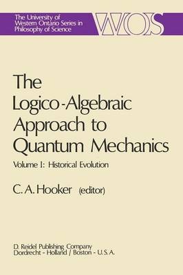 The Logico-Algebraic Approach to Quantum Mechanics: Volume I: Historical Evolution