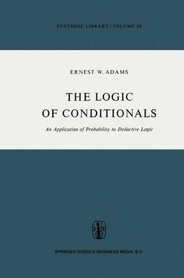 The Logic of Conditionals: An Application of Probability to Deductive Logic