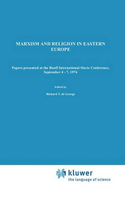 Marxism and Religion in Eastern Europe: Papers Presented at the Banff International Slavic Conference, September 4-7,1974