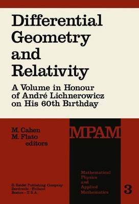 Differential Geometry and Relativity: A Volume in Honour of Andre Lichnerowicz on His 60th Birthday