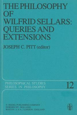 The Philosophy of Wilfrid Sellars: Queries and Extensions: Papers Deriving from and Related to a Workshop on the Philosophy of Wilfrid Sellars held at Virginia Polytechnic Institute and State University 1976