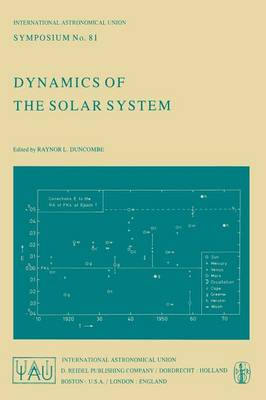 Dynamics of the Solar System: Symposium No. 81 Proceedings of the 81st Symposium of the International Astronomical Union Held in Tokyo, Japan, 23-26 May, 1978