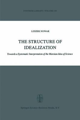 The Structure of Idealization: Towards a Systematic Interpretation of the Marxian Idea of Science