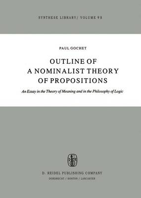 Outline of a Nominalist Theory of Propositions: An Essay in the Theory of Meaning and in the Philosophy of Logic