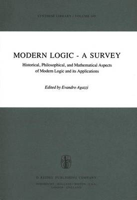 Modern Logic - A Survey: Historical, Philosophical and Mathematical Aspects of Modern Logic and its Applications