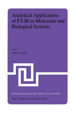 Analytical Applications of FT-IR to Molecular and Biological Systems: Proceedings of the NATO Advanced Study Institute held at Florence, Italy, August 31 to September 12, 1979