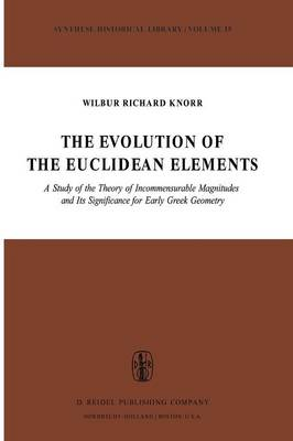 The Evolution of the Euclidean Elements: A Study of the Theory of Incommensurable Magnitudes and Its Significance for Early Greek Geometry