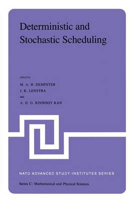 Deterministic and Stochastic Scheduling: Proceedings of the NATO Advanced Study and Research Institute on Theoretical Approaches to Scheduling Problems held in Durham, England, July 6-17, 1981