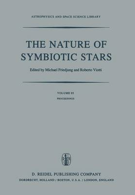 The Nature of Symbiotic Stars: Proceedings of IAU Colloquium No. 70 Held at the Observatoire De Haute Provence, 26-28 August, 1981