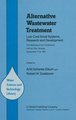 Alternative Wastewater Treatment: Low-Cost Small Systems, Research and Development Proceedings of the Conference held at Oslo, Norway, September 7-10, 1981