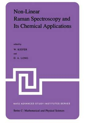 Non-Linear Raman Spectroscopy and Its Chemical Aplications: Proceedings of the NATO Advanced Study Institute held at Bad Windsheim, Germany, August 23 - September 3, 1982