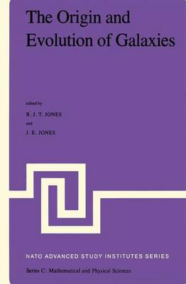 The Origin and Evolution of Galaxies: Proceedings of the NATO Advanced Study Institute Held at Erice, Italy, May 11-23, 1981. Viith Course of the International School of Cosmology and Gravitation