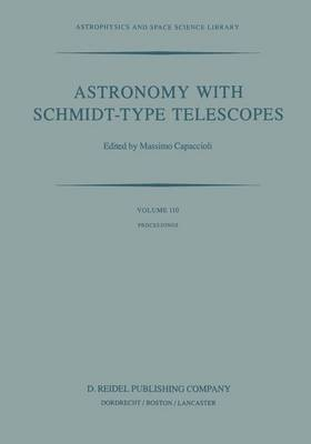 Astronomy with Schmidt-Type Telescopes: Proceedings of the 78th Colloquium of the International Astronomical Union, Asiago, Italy, August 30-September 2, 1983