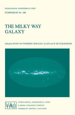 The Milky Way Galaxy: Proceedings of the 106th Symposium of the International Astronomical Union Held in Groningen, The Netherlands 30 May - 3 June, 1983