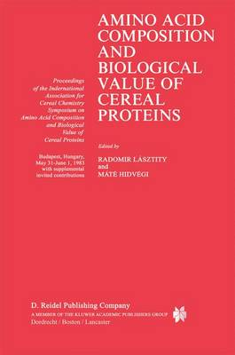 Amino Acid Composition and Biological Value of Cereal Proteins: Proceedings of the International Association for Cereal Chemistry Symposium on Amino Acid Composition and Biological Value of Cereal Proteins