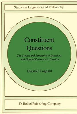 Constituent Questions: Syntax and Semantics of Questions with Special Reference to Swedish