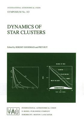 Dynamics of Star Clusters: Proceeding of the 113th Symposium of the International Astronomical Union, held in Princeton, New Jersey, U.S.A, 29 May - 1 June, 1984