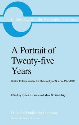 A Portrait of Twenty-five Years: Boston Colloquium for the Philosophy of Science 1960-1985