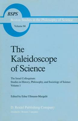 The Kaleidoscope of Science: The Israel Colloquium: Studies in History, Philosophy, and Sociology of Science Volume 1