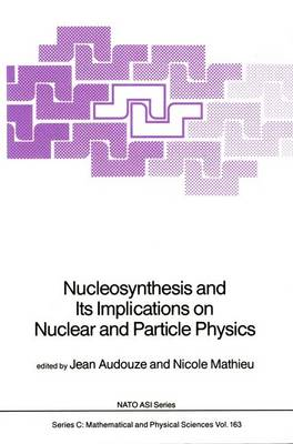 Nucleosynthesis and Its Implications on Nuclear and Particle Physics