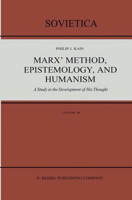 Marx' Method, Epistemology, and Humanism: A Study in the Development of His Thought