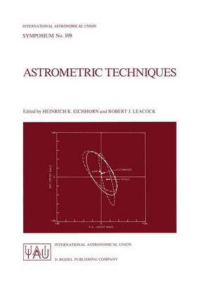 Astrometric Techniques: Proceedings of the 109th Symposium of the International Astronomical Union Held in Gainesville, Florida, U.S.A., 9-12 January 1984