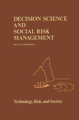 Decision Science and Social Risk Management: A Comparative Evaluation of Cost-Benefit Analysis, Decision Analysis, and Other Formal Decision-Aiding Approaches
