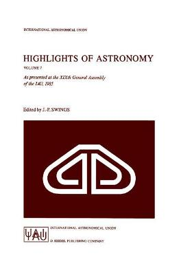 Highlights of Astronomy: As Presented at the XIXth General Assembly of the IAU, 1985