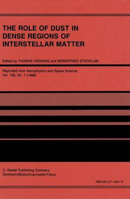 The Role of Dust in Dense Regions of Interstellar Matter: Proceedings of the Jena Workshop, held in Georgenthal, G.D.R., March 10-14, 1986