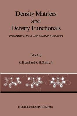 Density Matrices and Density Functionals: Proceedings of the A. John Coleman Symposium