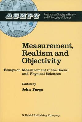 Measurement, Realism and Objectivity: Essays on Measurement in the Social and Physical Sciences