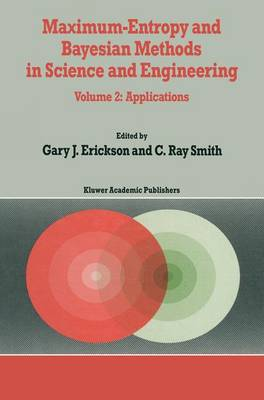 Maximum-Entropy and Bayesian Methods in Science and Engineering: Volume 1: Foundations Volume 2: Applications