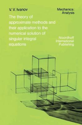 The Theory of Approximate Methods and Their Applications to the Numerical Solution of Singular Integral Equations