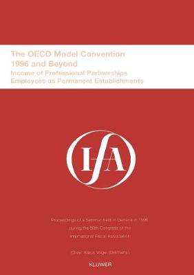 The OECD Model Convention - 1996 and Beyond: Proceedings of a Seminar Held in Geneva, Switzerland in 1996 During the 50th Congress of the International Fiscal Association