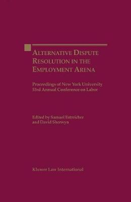 Alternative Dispute Resolution in the Employment Arena: Proceedings of the New York University 53rd Annual Conference on Labor