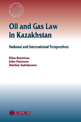 Oil and Gas Law in Kazakhstan: National and International Perspectives: v.20