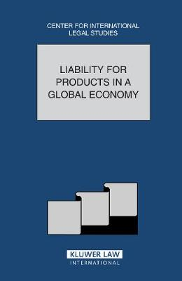 Liability for Products in Global Economy: Comparative Law Yearbook of International Business: v. 26A: Special Issue