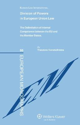 Division of Powers in European Union Law: The Delimitation of Internal Competence Between the EU and the Member States